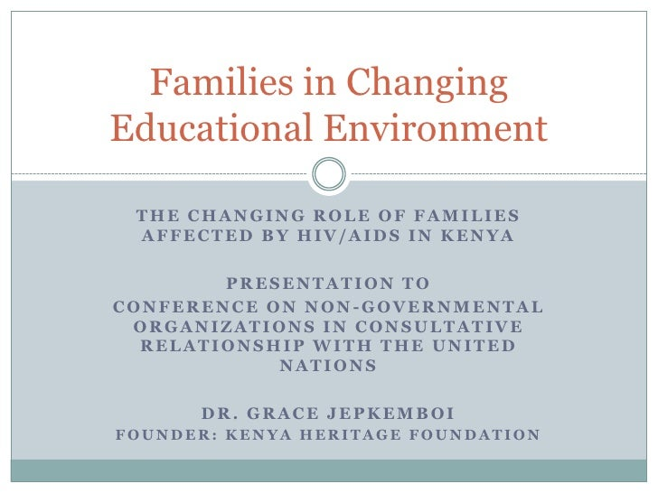 Families in ChangingEducational Environment THE CHANGING ROLE OF FAMILIES AFFECTED BY HIV/AIDS IN KENYA        PRESENTATIO...