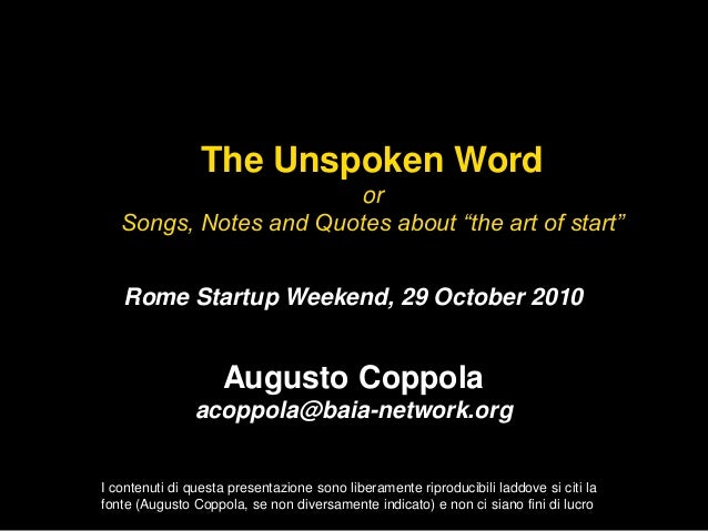 Rome Startup Weekend, 29 October 2010 Augusto Coppola acoppola@baia-network.org The Unspoken Word or Songs, Notes and Quot...
