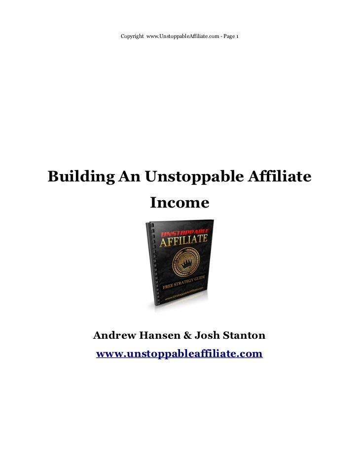 Copyright www.UnstoppableAffiliate.com - Page 1Building An Unstoppable Affiliate                     Income     Andrew Han...