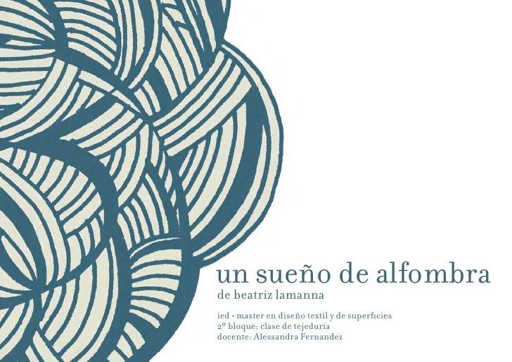 un sueño de alfombra de beatriz lamanna ied • master en diseño textil y de superficies 2º bloque: clase de tejeduria docen...