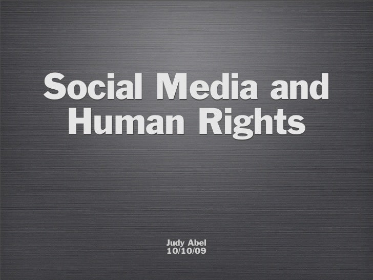 Social Media and  Human Rights         Judy Abel       10/10/09
