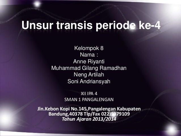 Unsur transis periode ke-4 Kelompok 8 Nama : Anne Riyanti Muhammad Gilang Ramadhan Neng Artilah Soni Andriansyah XII IPA 4...