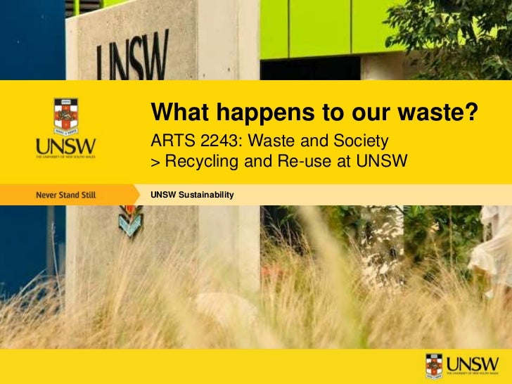 What happens to our waste?ARTS 2243: Waste and Society> Recycling and Re-use at UNSWUNSW Sustainability