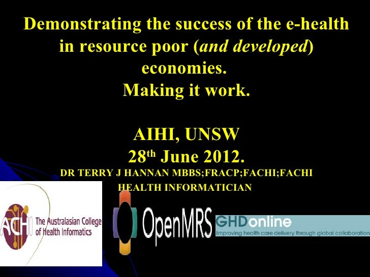 Demonstrating the success of the e-health   in resource poor (and developed)             economies.           Making it wo...