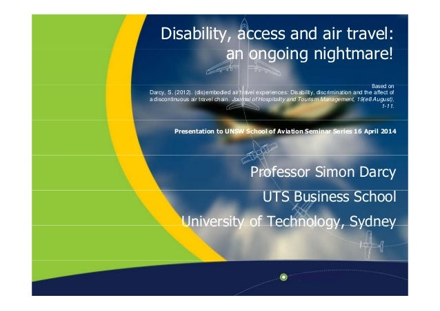 Disability, access and air travel: i i ht !an ongoing nightmare! B dBased on Darcy, S. (2012). (dis)embodied air travel ex...