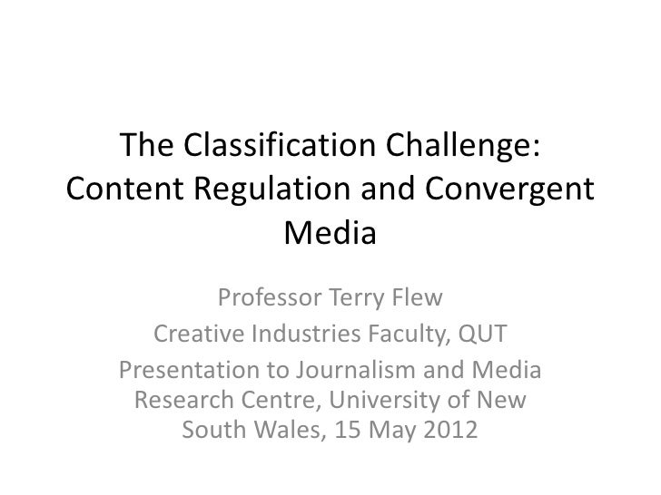 The Classification Challenge:Content Regulation and Convergent               Media            Professor Terry Flew      Cr...