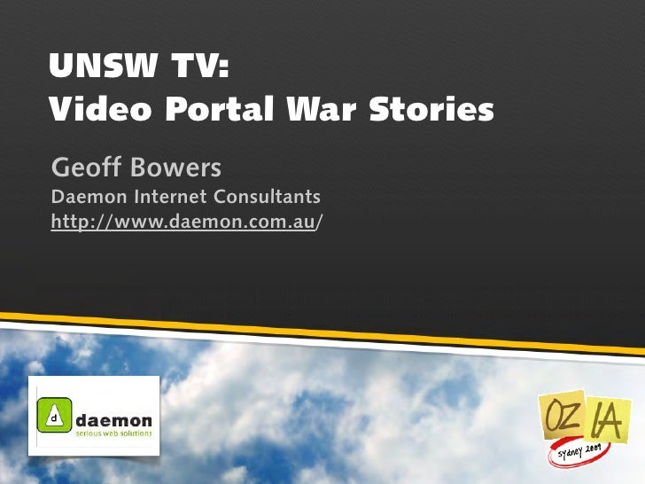 UNSW TV:Video Portal War StoriesGeoff BowersDaemon Internet Consultantshttp://www.daemon.com.au/