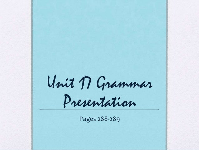 Unit 17 Grammar Presentation Pages 288-289