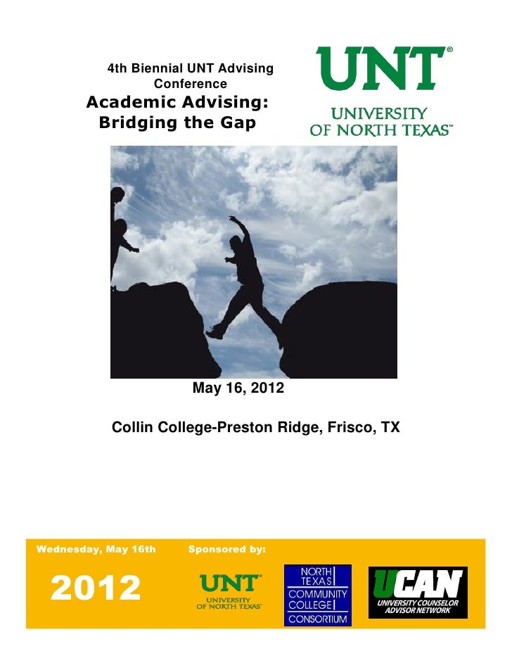 4th Biennial UNT Advising                  Conference       Academic Advising:        Bridging the Gap                    ...