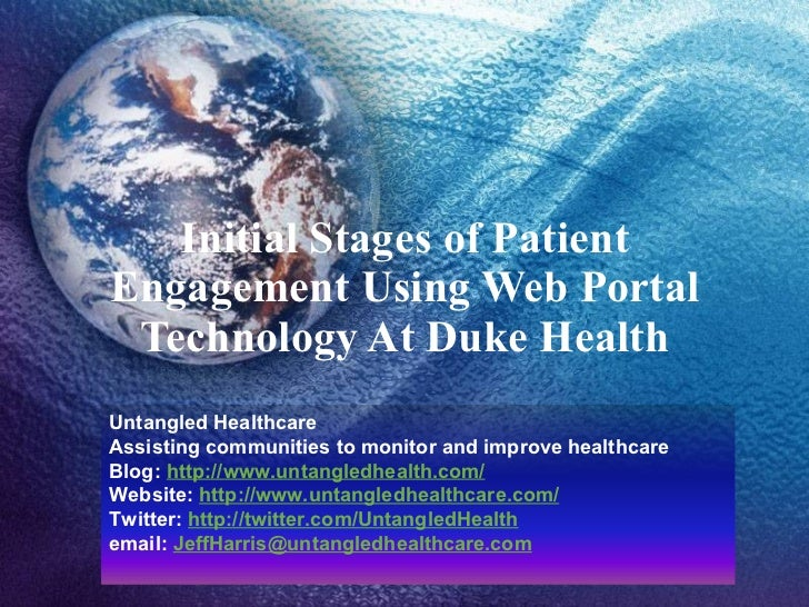 Initial Stages of Patient Engagement Using Web Portal Technology At Duke Health Untangled Healthcare Assisting communities...