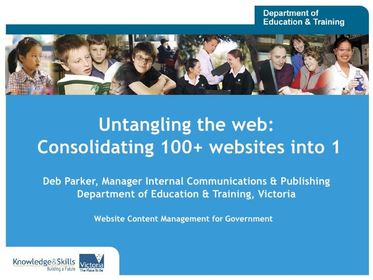 Untangling the web:  Consolidating 100+ websites into 1 Deb Parker, Manager Internal Communications & Publishing Departmen...