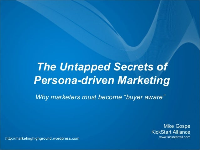"""The Untapped Secrets of               Persona-driven Marketing                Why marketers must become """"buyer aware""""     ..."""