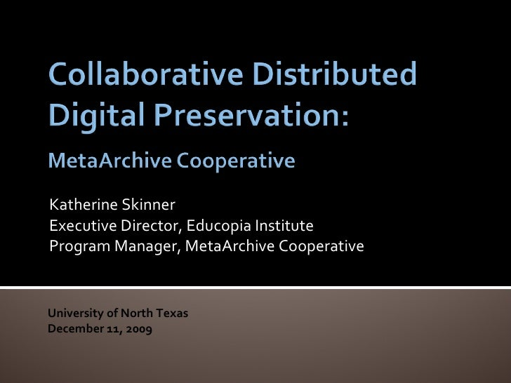 Katherine Skinner - Collaborative Distributed Digital Preservation: The MetaArchive Cooperative
