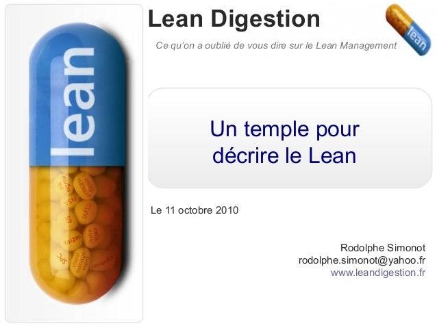 Lean Digestion Ce qu'on a oublié de vous dire sur le Lean Management Un temple pour décrire le Lean Le 11 octobre 2010 Rod...