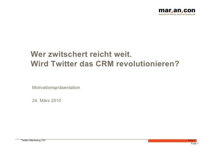 Wer zwitschert reicht weit.         Wird Twitter das CRM revolutionieren?           Motivationspräsentation           24. ...