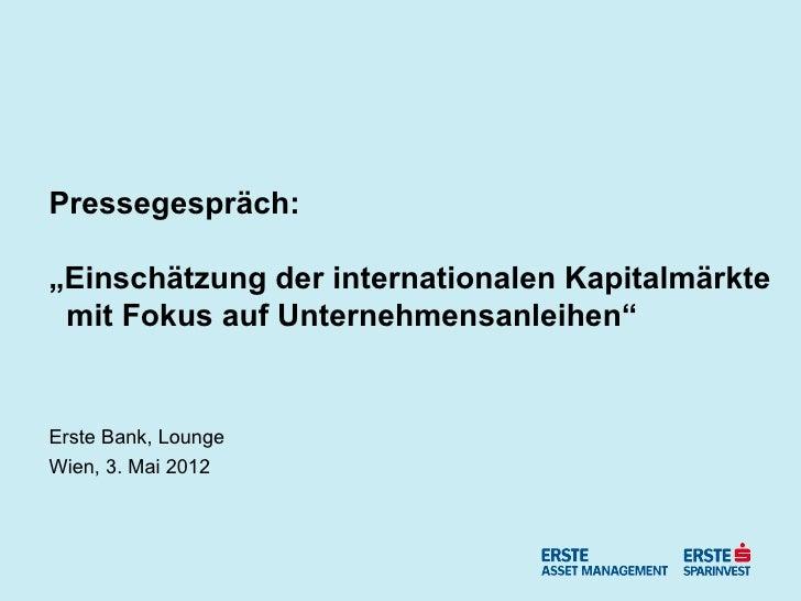 """Pressegespräch:""""Einschätzung der internationalen Kapitalmärkte mit Fokus auf Unternehmensanleihen""""Erste Bank, LoungeWien, ..."""