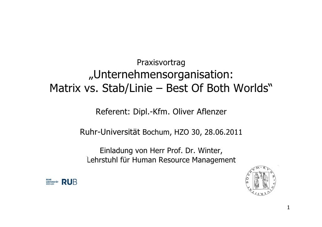 "Praxisvortrag        ""Unternehmensorganisation:Matrix vs. Stab/Linie – Best Of Both Worlds""         Referent: Dipl.-Kfm. O..."