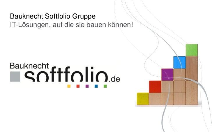 Bauknecht Softfolio GruppeIT-Lösungen, auf die sie bauen können!