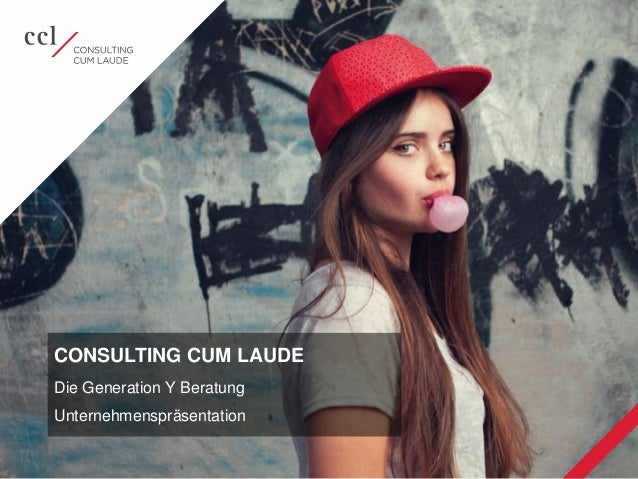© 2015 Consulting cum laude GmbH | Unternehmenspräsentation 1 CONSULTING CUM LAUDE Die Generation Y Beratung Unternehmensp...