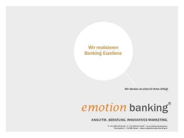 Wir denken an alles für Ihren Erfolg! emotion banking ® ANALYTIK. BERATUNG. INNOVATIVES MARKETING. P: +43 2252 25 48 45 «»...