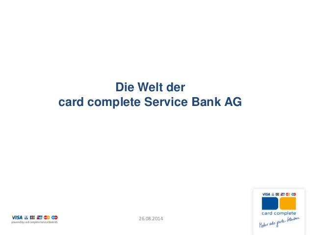 Die Welt der card complete Service Bank AG  26.08.2014