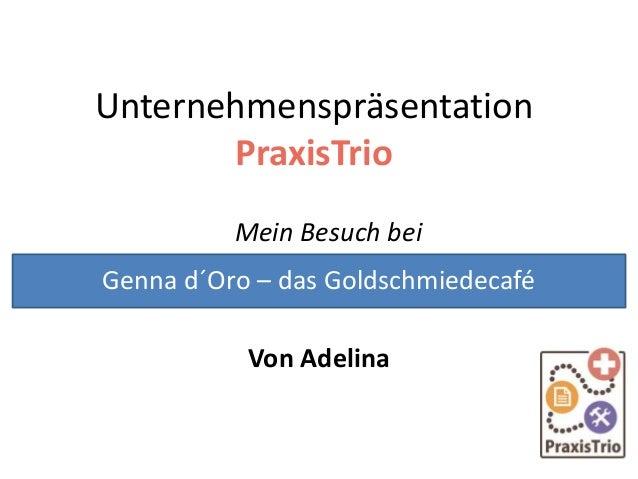 Unternehmenspräsentation PraxisTrio Mein Besuch bei Von Adelina Genna d´Oro – das Goldschmiedecafé