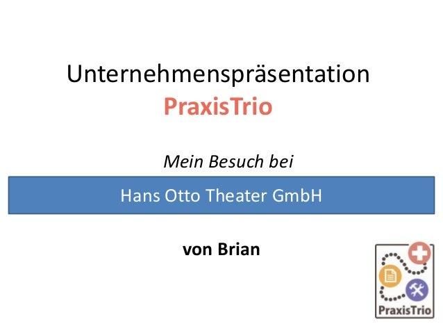 Unternehmenspräsentation PraxisTrio Mein Besuch bei von Brian Hans Otto Theater GmbH