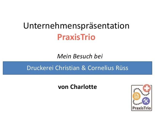 Unternehmenspräsentation PraxisTrio Mein Besuch bei von Charlotte Druckerei Christian & Cornelius Rüss
