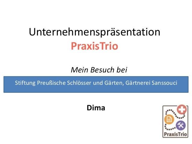 Unternehmenspräsentation PraxisTrio Mein Besuch bei Dima Stiftung Preußische Schlösser und Gärten, Gärtnerei Sanssouci