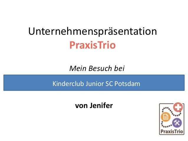 Unternehmenspräsentation PraxisTrio Mein Besuch bei von Jenifer Kinderclub Junior SC Potsdam