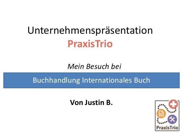 Unternehmenspräsentation PraxisTrio Mein Besuch bei Von Justin B. Buchhandlung Internationales Buch