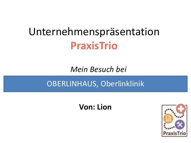 Unternehmenspräsentation PraxisTrio Mein Besuch bei Von: Lion OBERLINHAUS, Oberlinklinik