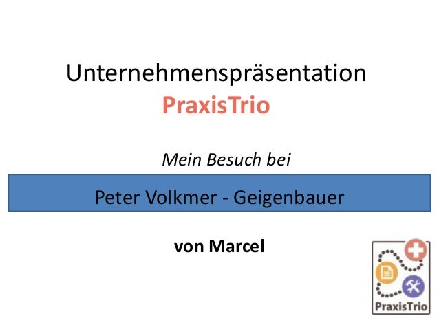 Unternehmenspräsentation PraxisTrio Mein Besuch bei von Marcel Peter Volkmer - Geigenbauer