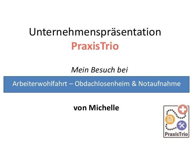 Unternehmenspräsentation PraxisTrio Mein Besuch bei von Michelle Arbeiterwohlfahrt – Obdachlosenheim & Notaufnahme