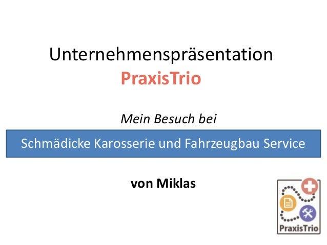 Unternehmenspräsentation PraxisTrio Mein Besuch bei von Miklas Schmädicke Karosserie und Fahrzeugbau Service