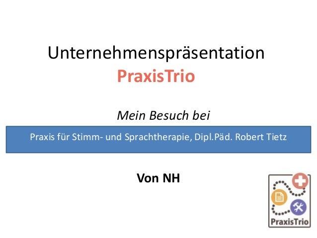 Unternehmenspräsentation PraxisTrio Mein Besuch bei Von NH Praxis für Stimm- und Sprachtherapie, Dipl.Päd. Robert Tietz