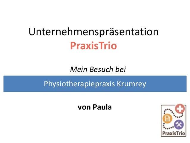 Unternehmenspräsentation PraxisTrio Mein Besuch bei von Paula Physiotherapiepraxis Krumrey