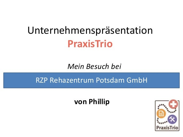 Unternehmenspräsentation PraxisTrio Mein Besuch bei von Phillip RZP Rehazentrum Potsdam GmbH