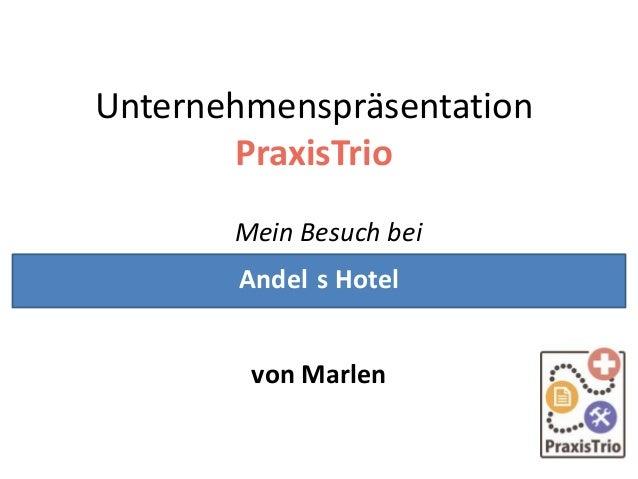 Unternehmenspräsentation PraxisTrio Mein Besuch bei Andel s Hotel  von Marlen