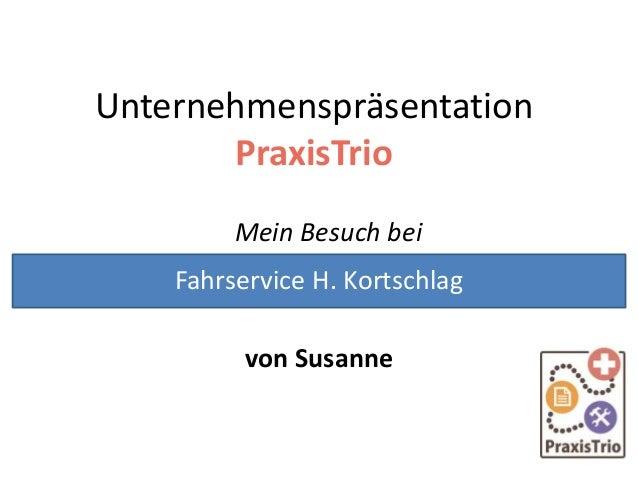 Unternehmenspräsentation PraxisTrio Mein Besuch bei von Susanne Fahrservice H. Kortschlag