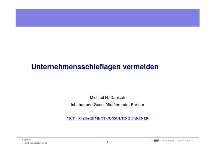 Unternehmensschieflagen vermeiden                                     Michael H. Danisch                         Inhaber u...