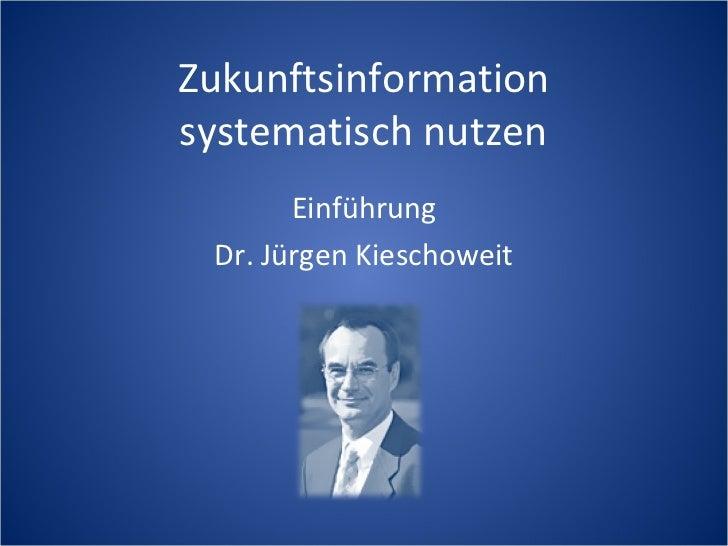 Zukunftsinformationsystematisch nutzen       Einführung Dr. Jürgen Kieschoweit
