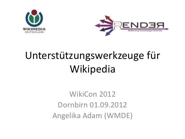 Unterstützungswerkzeuge für         Wikipedia         WikiCon 2012      Dornbirn 01.09.2012     Angelika Adam (WMDE)