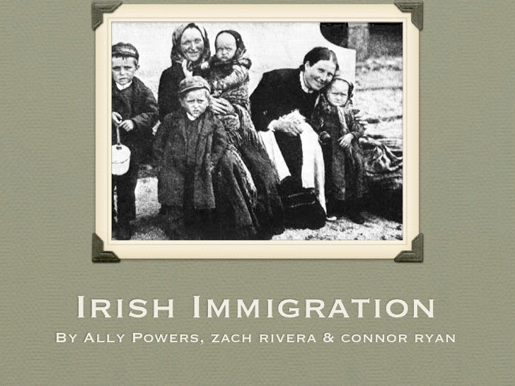 Irish Immigration By Ally Powers, zach rivera & connor ryan