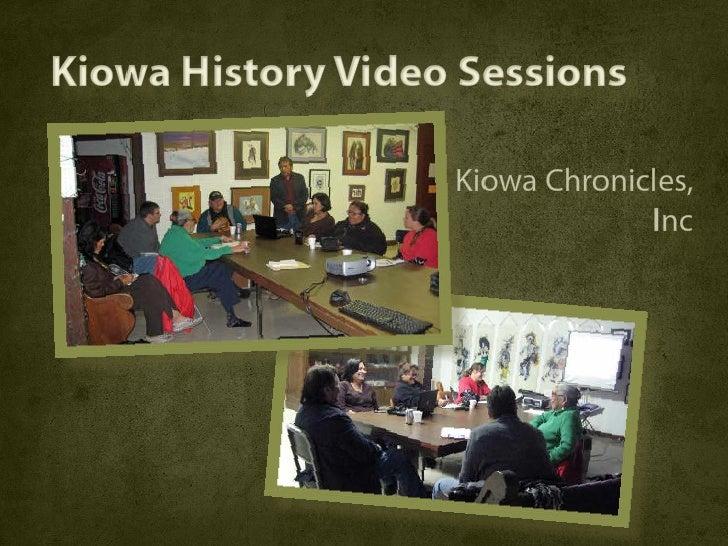 Kiowa History Video Sessions                     Kiowa Chronicles,                                 Inc