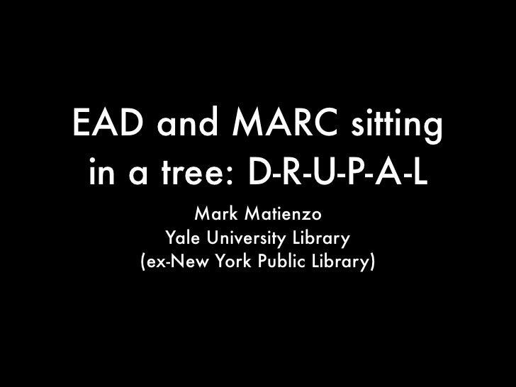 EAD and MARC sitting  in a tree: D-R-U-P-A-L           Mark Matienzo        Yale University Library     (ex-New York Publi...