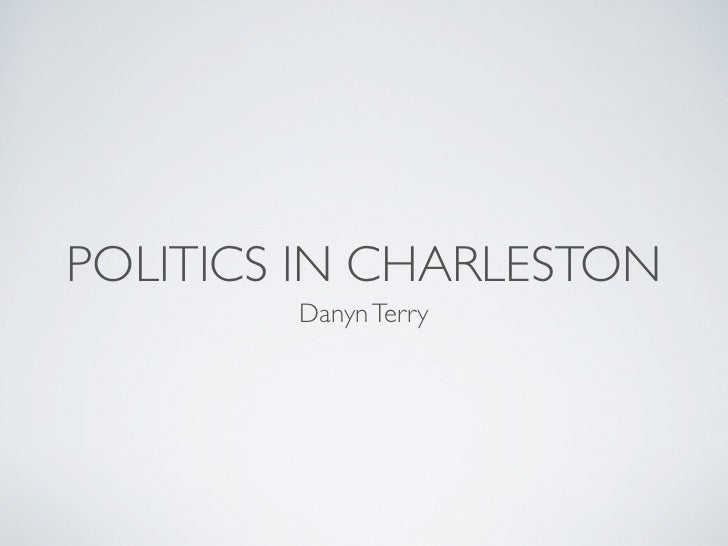 POLITICS IN CHARLESTON        Danyn Terry
