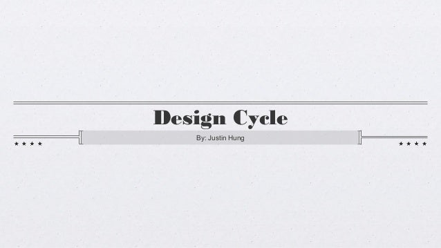 Design Cycle   By: Justin Hung