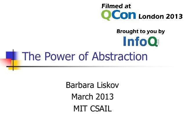 The Power of AbstractionBarbara LiskovMarch 2013MIT CSAIL