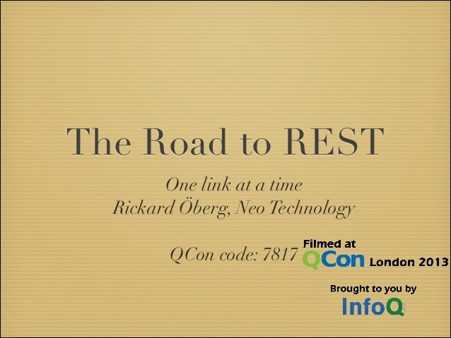 One link at a timeRickard Öberg, Neo TechnologyQCon code: 7817The Road to REST